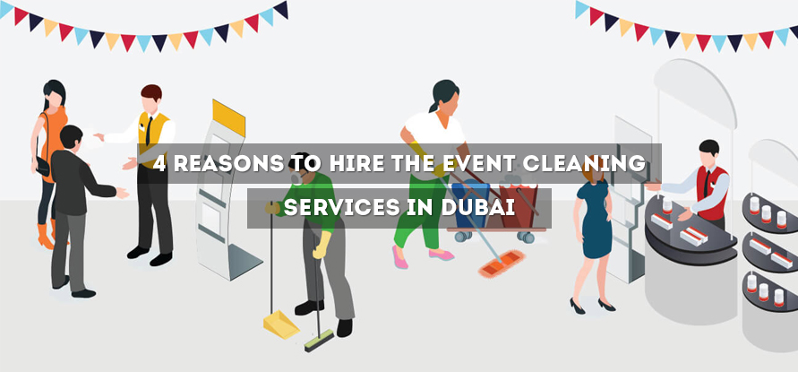 4 REASONS TO HIRE THE EVENT CLEANING SERVICES IN DUBAI