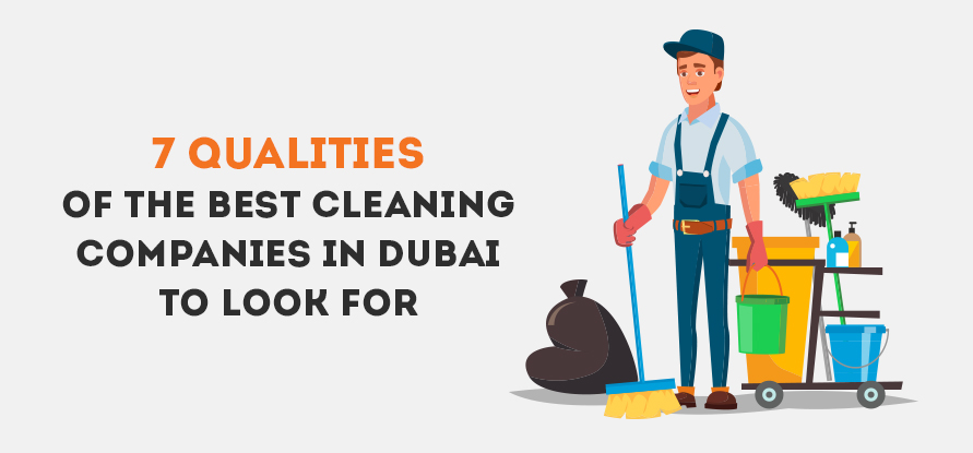 7 QUALITIES OF THE BEST CLEANING COMPANIES IN DUBAI TO LOOK FOR