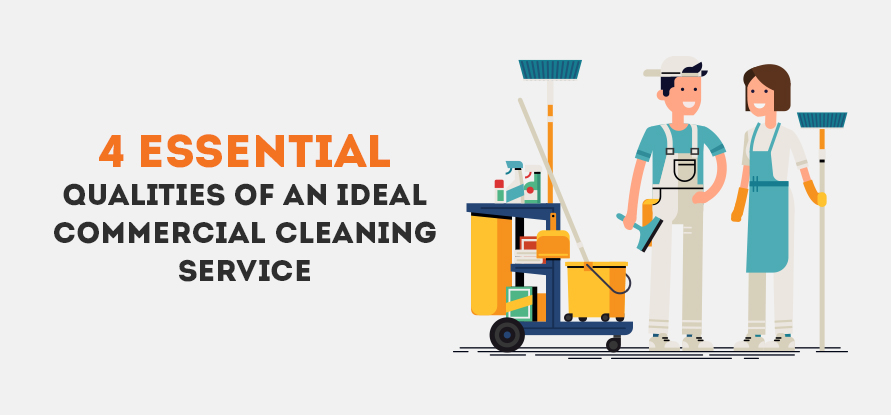 4 ESSENTIAL QUALITIES OF AN IDEAL COMMERCIAL CLEANING SERVICE