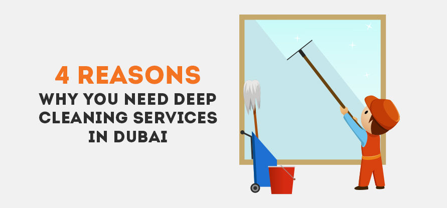 4 REASONS WHY YOU NEED DEEP CLEANING SERVICES IN DUBAI