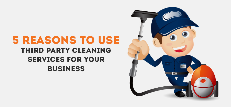 5 REASONS TO USE THIRD PARTY CLEANING SERVICES FOR YOUR BUSINESS