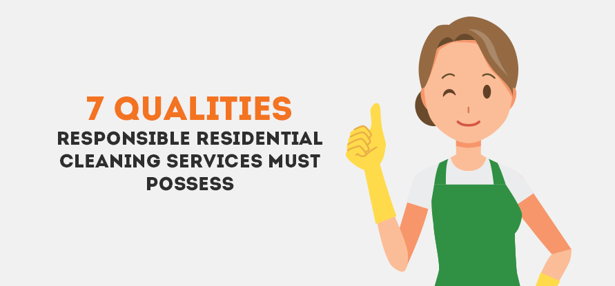 7 Qualities Responsible Residential Cleaning Services Must Possess