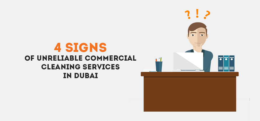 4 SIGNS OF UNRELIABLE COMMERCIAL CLEANING SERVICES IN DUBAI