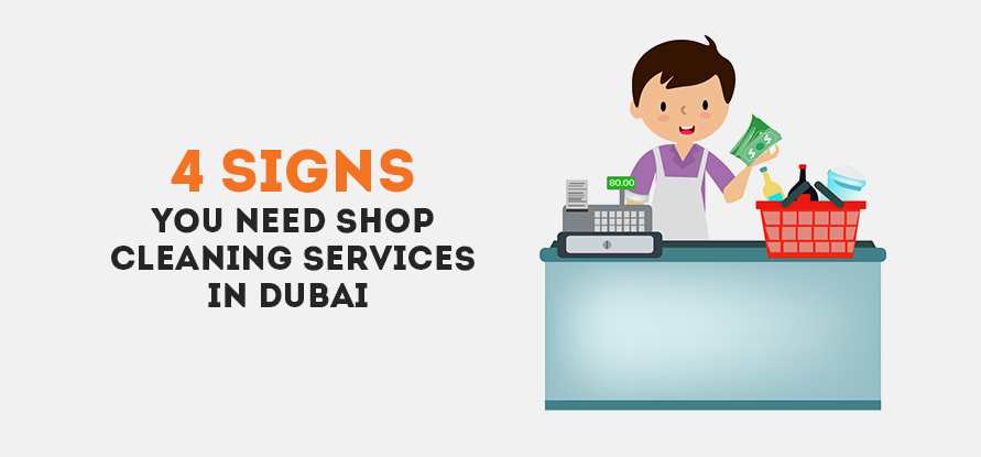 4 Signs You Need Shop Cleaning Services in Dubai