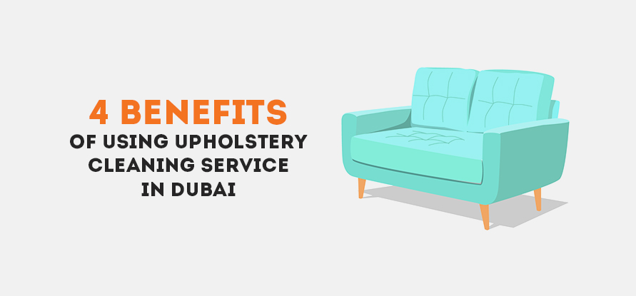4 Benefits Of Using Upholstery Cleaning Service in Dubai
