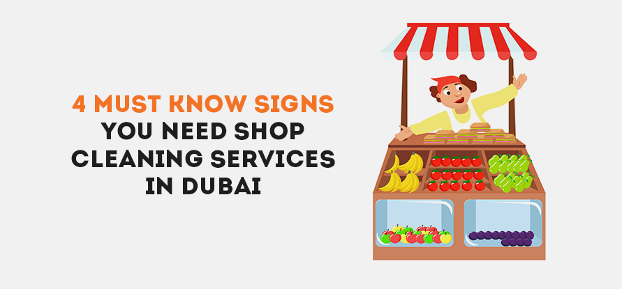 4 MUST KNOW SIGNS YOU NEED SHOP CLEANING SERVICES DUBAI