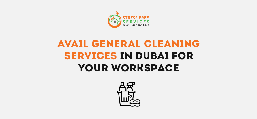 Avail General Cleaning Services In Dubai For Your Workspace