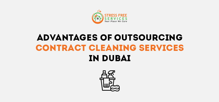 Advantages of Outsourcing Contract Cleaning Services in Dubai
