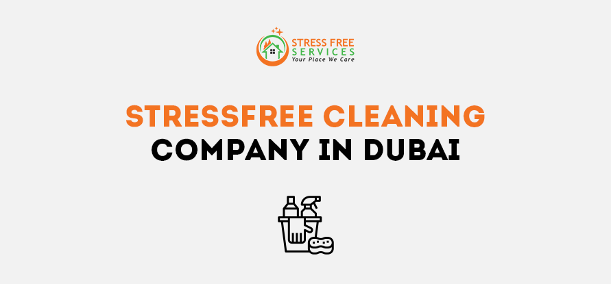 stressfree cleaning company in dubai