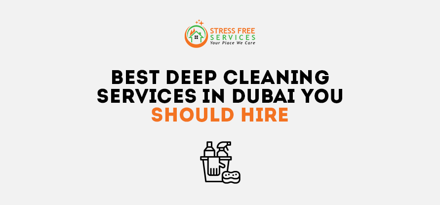Best Deep Cleaning Services In Dubai You Should Hire