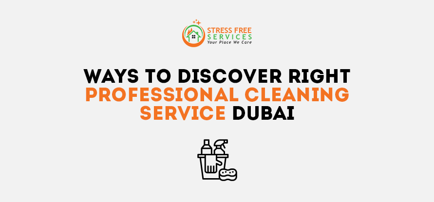 Ways to Discover Right Professional Cleaning Service Dubai