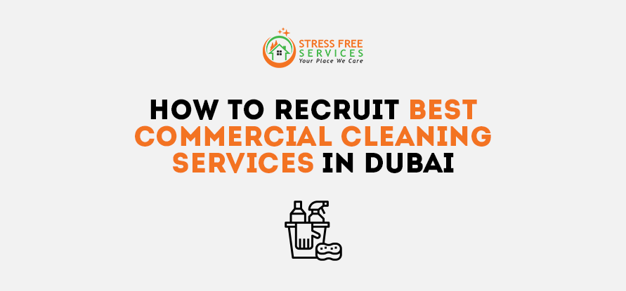 How To Recruit Best Commercial Cleaning Services In Dubai