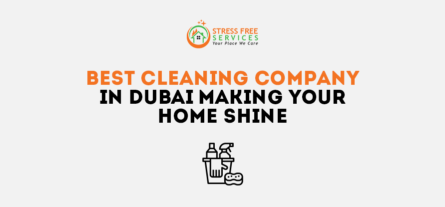 Best Cleaning Company In Dubai- Making Your Home Shine