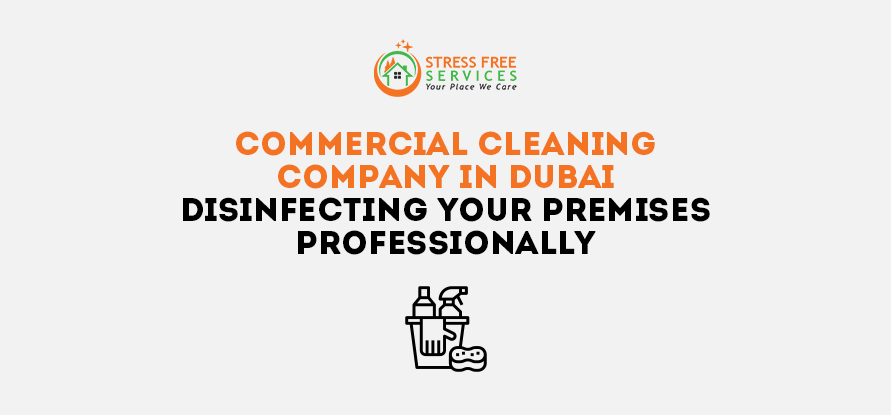 Commercial Cleaning Company in Dubai-Disinfecting Your Premises Professionally