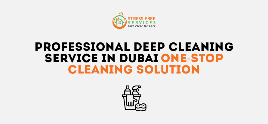 Professional Deep Cleaning Service In Dubai-One-Stop Cleaning Solution