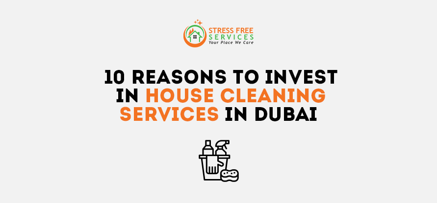 10 Reasons To Invest In House Cleaning Services In Dubai