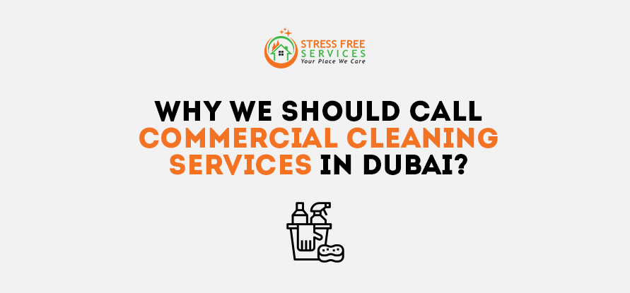 Why We Should Call Commercial Cleaning Services In Dubai?