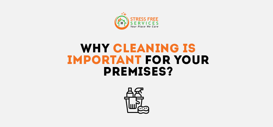 Why Cleaning Is Important For Your Premises?