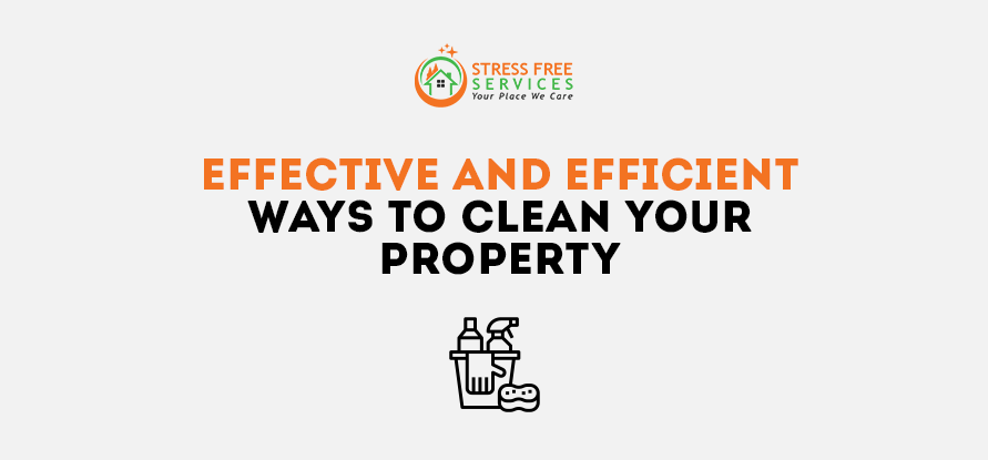 Effective And Efficient Ways To Clean Your Property