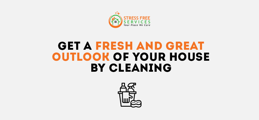 Get a Fresh And Great Outlook of Your House by Cleaning