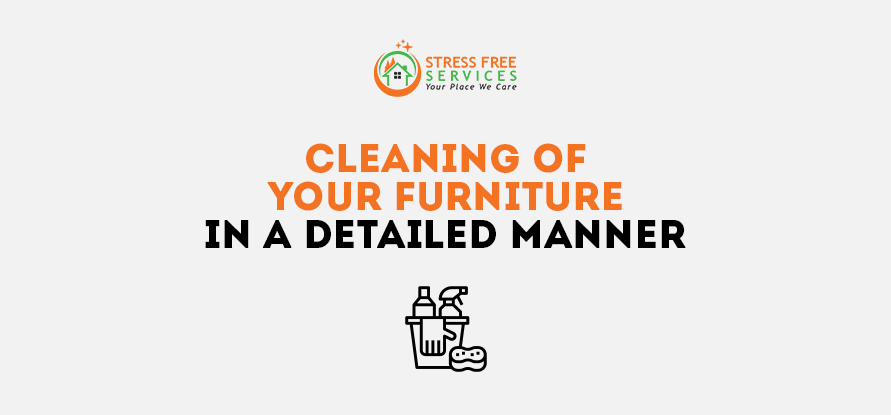 Cleaning of Your Furniture in A Detailed Manner