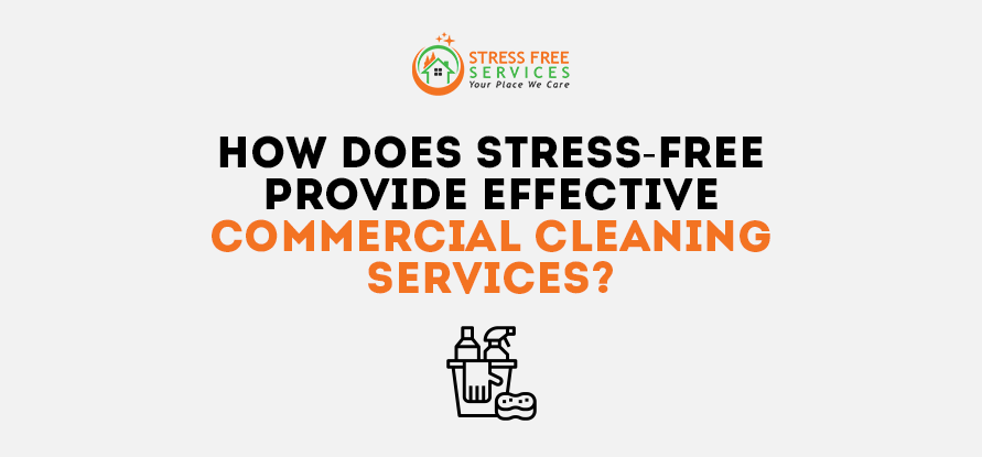 How Does Stress-Free Provide Effective Commercial Cleaning Services?