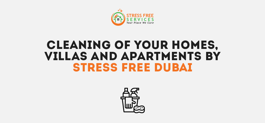 Cleaning of Your Homes, Villas and Apartments by Stress Free Dubai