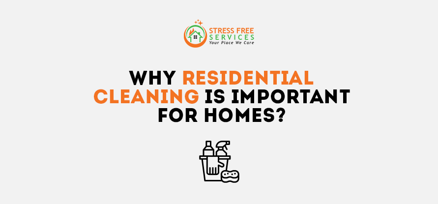 Why Residential Cleaning is Important for Homes?
