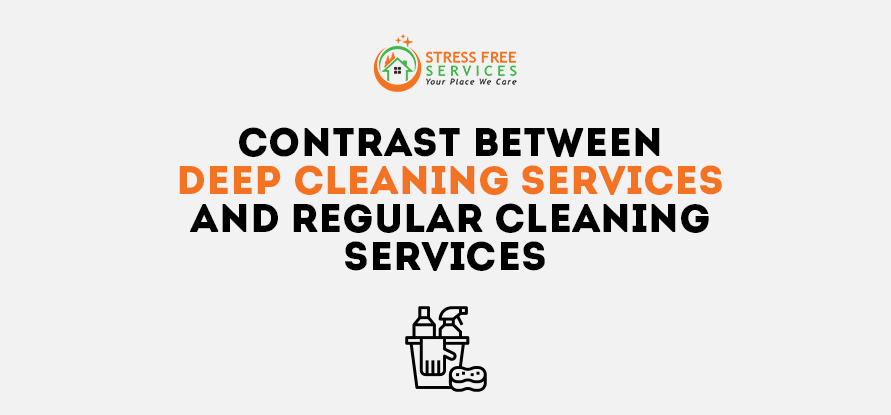 Contrast Between Deep Cleaning Services and Regular Cleaning Services