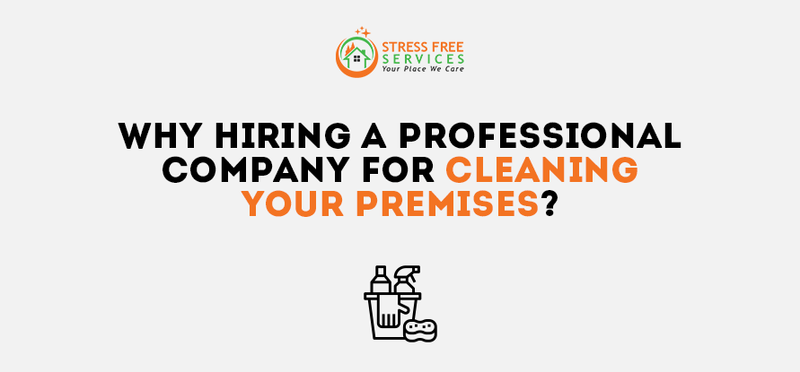 Why Hiring a Professional Company for Cleaning Your Premises?